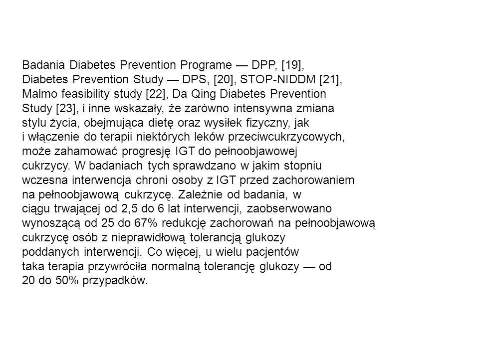Badania Diabetes Prevention Programe — DPP, [19], Diabetes Prevention Study — DPS, [20], STOP-NIDDM [21], Malmo feasibility study [22], Da Qing Diabet