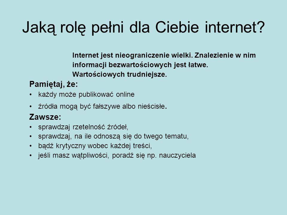 Jaką rolę pełni dla Ciebie internet. Internet jest nieograniczenie wielki.