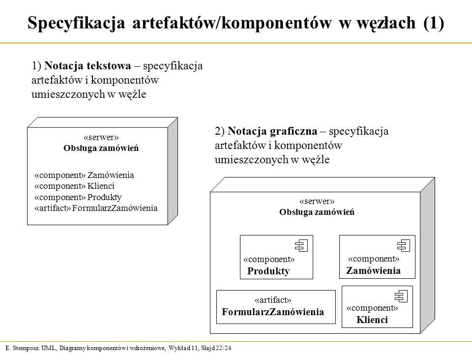 E. Stemposz. UML, Diagramy komponentów i wdrożeniowe, Wykład 11, Slajd 22/24 Specyfikacja artefaktów/komponentów w węzłach (1) 1) Notacja tekstowa – s