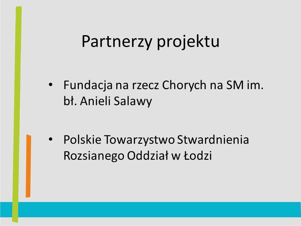 Partnerzy projektu Fundacja na rzecz Chorych na SM im. bł. Anieli Salawy Polskie Towarzystwo Stwardnienia Rozsianego Oddział w Łodzi