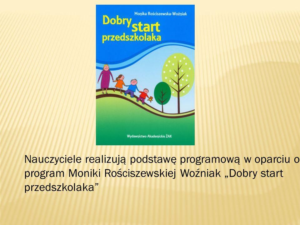 """Nauczyciele realizują podstawę programową w oparciu o program Moniki Rościszewskiej Woźniak """"Dobry start przedszkolaka"""