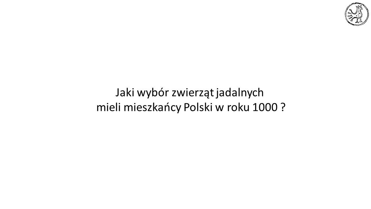 Jaki wybór zwierząt jadalnych mieli mieszkańcy Polski w roku 1000 ?