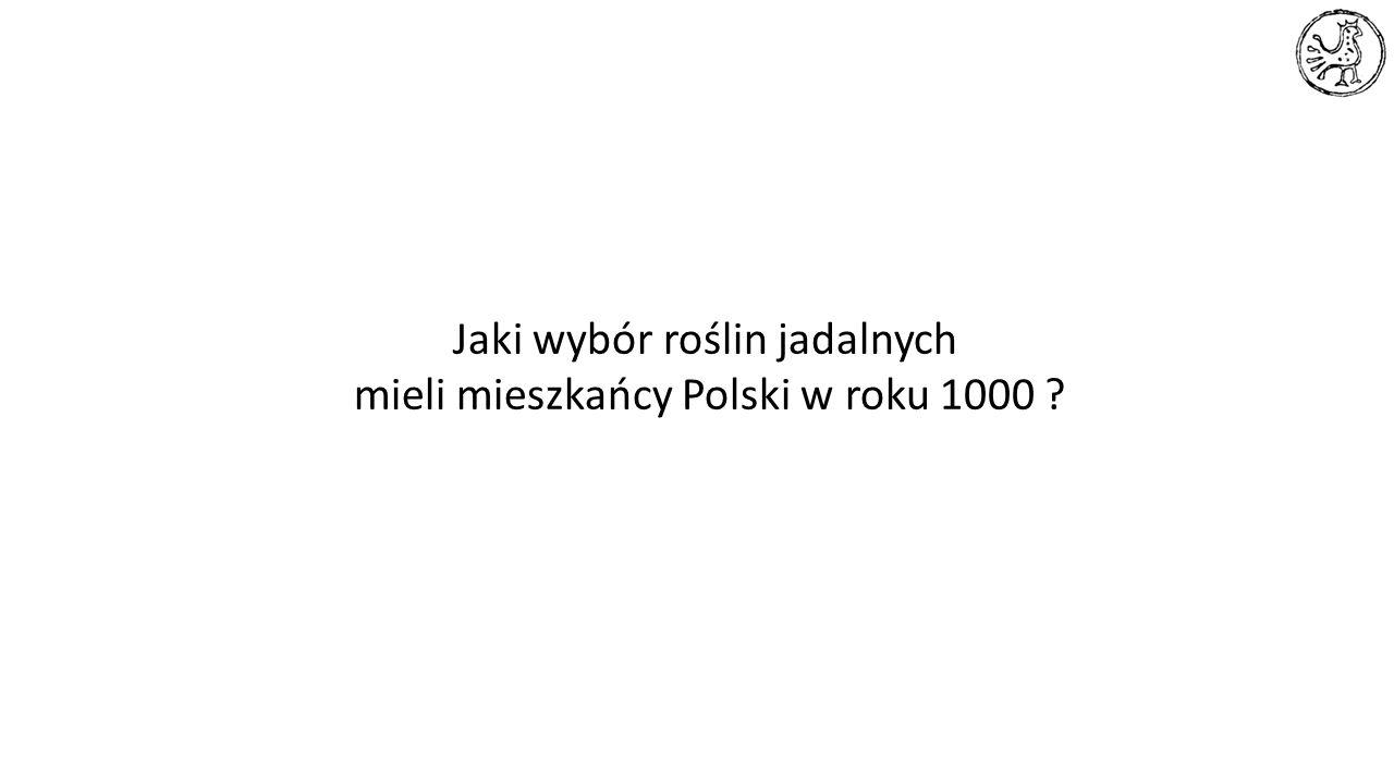 Jaki wybór roślin jadalnych mieli mieszkańcy Polski w roku 1000 ?