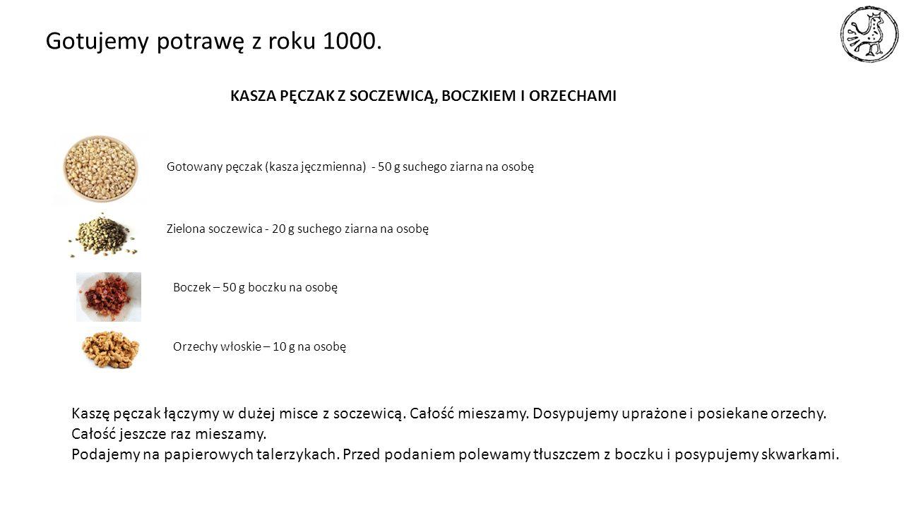 Gotujemy potrawę z roku 1000. KASZA PĘCZAK Z SOCZEWICĄ, BOCZKIEM I ORZECHAMI Gotowany pęczak (kasza jęczmienna) - 50 g suchego ziarna na osobę Zielona