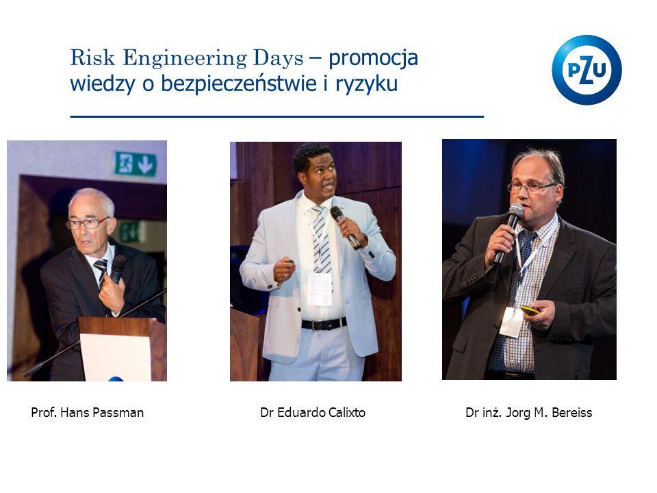 Risk Engineering Days – promocja wiedzy o bezpieczeństwie i ryzyku Prof. Hans PassmanDr Eduardo CalixtoDr inż. Jorg M. Bereiss