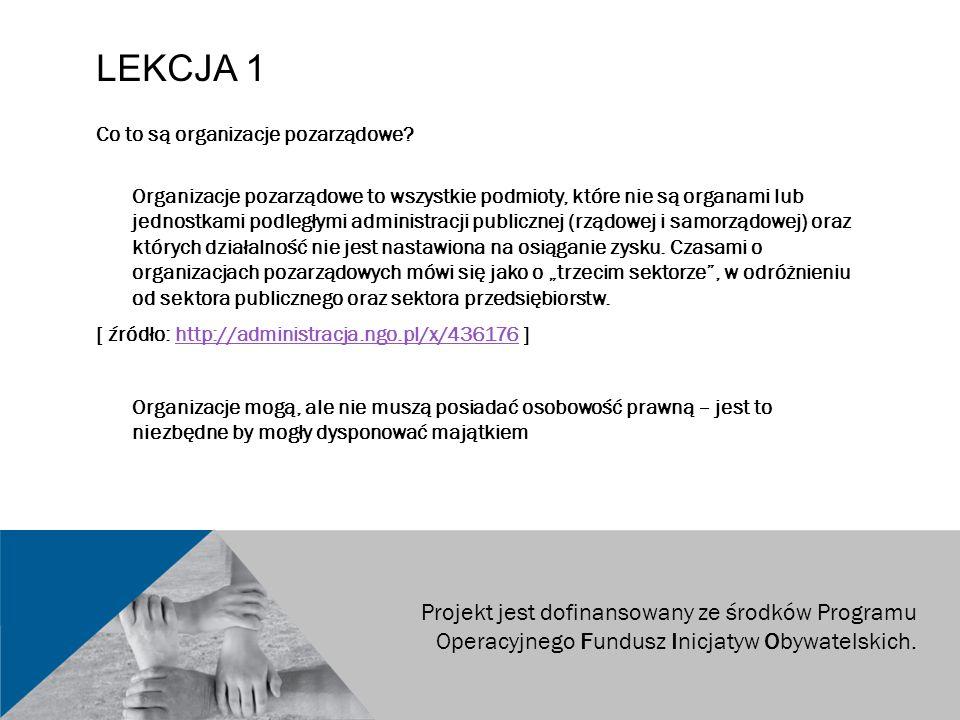 LEKCJA 1 Co to są organizacje pozarządowe? Organizacje pozarządowe to wszystkie podmioty, które nie są organami lub jednostkami podległymi administrac