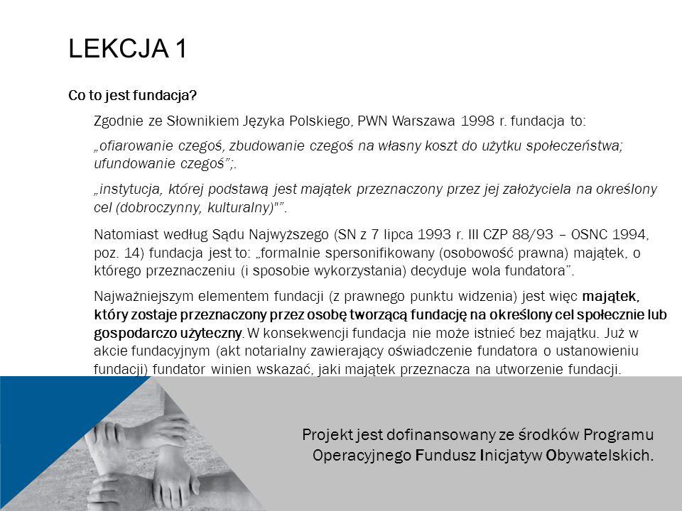 """LEKCJA 1 Co to jest fundacja? Zgodnie ze Słownikiem Języka Polskiego, PWN Warszawa 1998 r. fundacja to: """"ofiarowanie czegoś, zbudowanie czegoś na włas"""