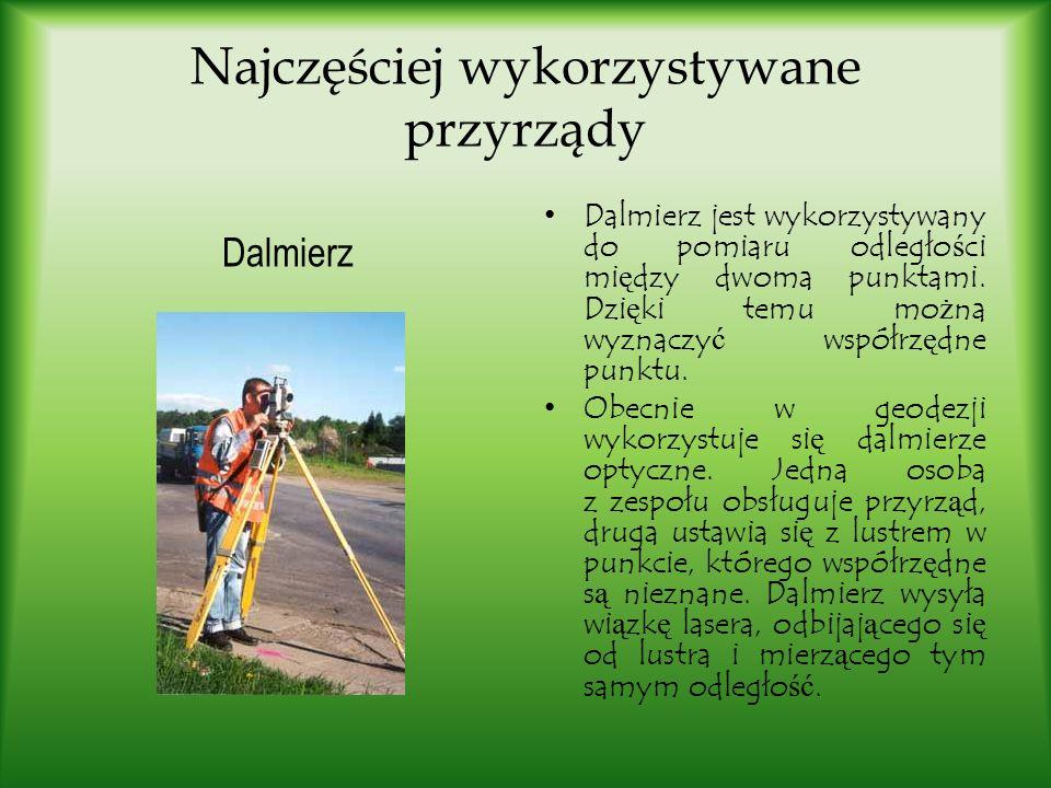 Najczęściej wykorzystywane przyrządy Dalmierz jest wykorzystywany do pomiaru odległo ś ci mi ę dzy dwoma punktami. Dzi ę ki temu mo ż na wyznaczy ć ws