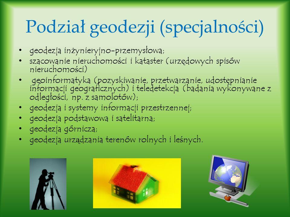 Podział geodezji (specjalności) geodezja in ż ynieryjno-przemysłowa; szacowanie nieruchomo ś ci i kataster (urz ę dowych spisów nieruchomo ś ci) geoin