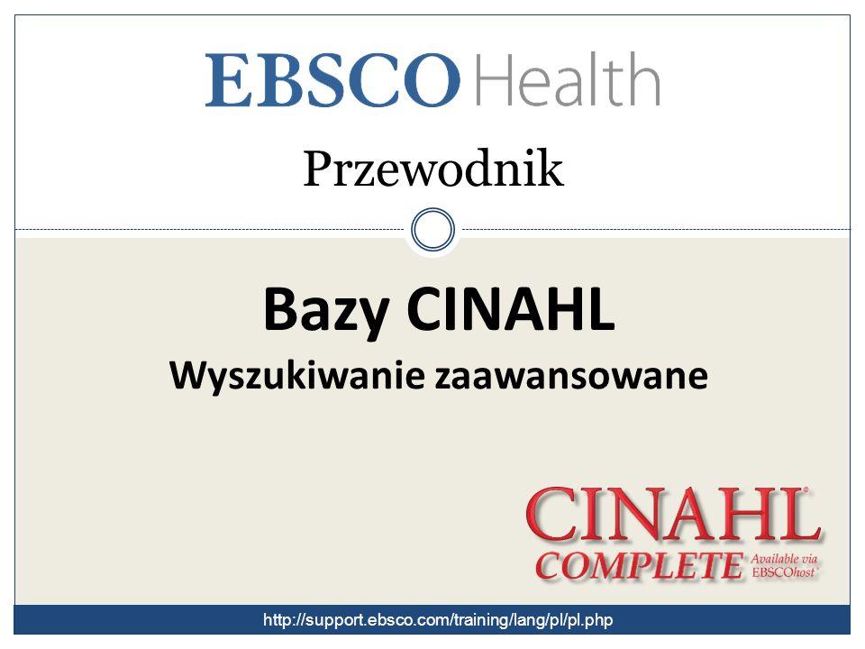 Bazy CINAHL Wyszukiwanie zaawansowane Przewodnik http://support.ebsco.com/training/lang/pl/pl.php