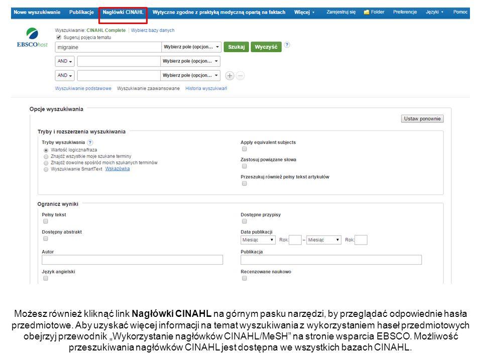 Możesz również kliknąć link Nagłówki CINAHL na górnym pasku narzędzi, by przeglądać odpowiednie hasła przedmiotowe.