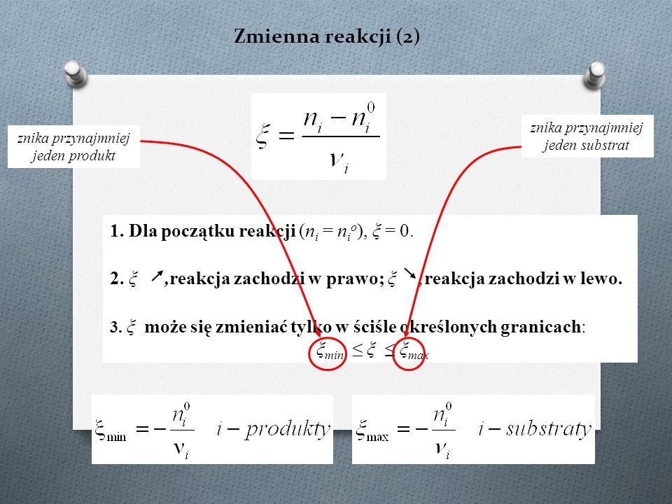 Zmienna reakcji (2) 1. Dla początku reakcji (n i = n i o ), ξ = 0.