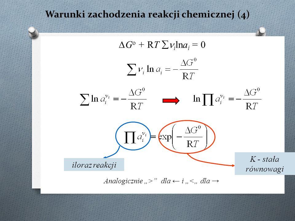 """Warunki zachodzenia reakcji chemicznej (4) ∆G o + RT  i lna i = 0 Analogicznie """"> dla ← i """"<"""" dla → iloraz reakcji K - stała równowagi"""