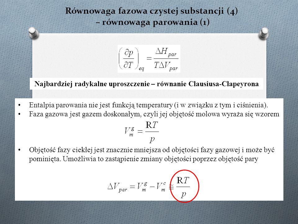 Równowaga fazowa czystej substancji (4) – równowaga parowania (1) E ntalpia parowania nie jest funkcją temperatury (i w związku z tym i ciśnienia).