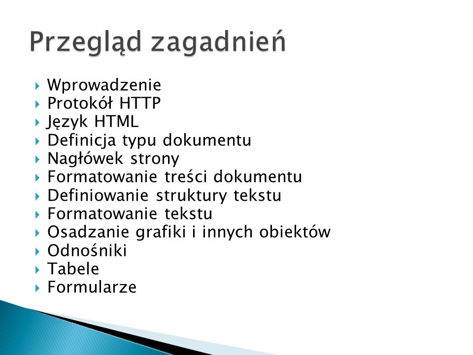  Wprowadzenie  Protokół HTTP  Język HTML  Definicja typu dokumentu  Nagłówek strony  Formatowanie treści dokumentu  Definiowanie struktury teks