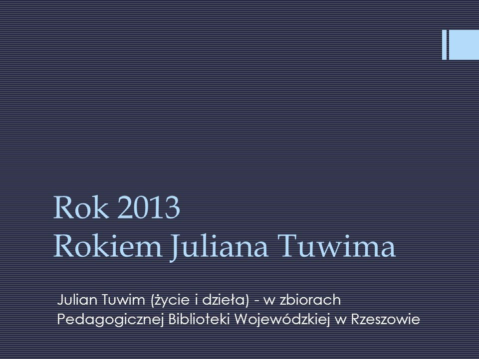 Rok 2013 Rokiem Juliana Tuwima Julian Tuwim (życie i dzieła) - w zbiorach Pedagogicznej Biblioteki Wojewódzkiej w Rzeszowie