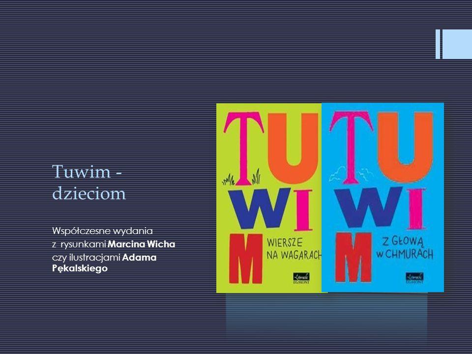Tuwim - dzieciom Współczesne wydania z rysunkami Marcina Wicha czy ilustracjami Adama Pękalskiego