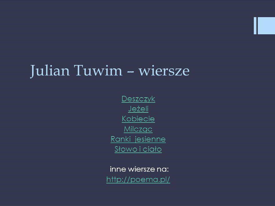 Julian Tuwim – wiersze Deszczyk Jeżeli Kobiecie Milcząc Ranki jesienne Słowo i ciało inne wiersze na: http://poema.pl/