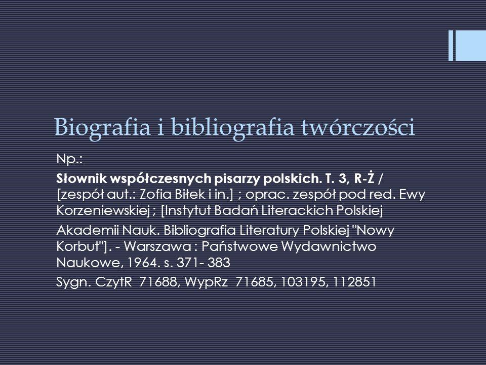 Biografia i bibliografia twórczości Np.: Słownik współczesnych pisarzy polskich.