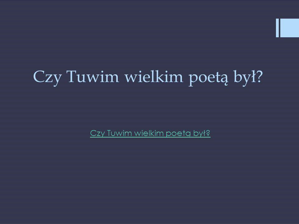 Czy Tuwim wielkim poetą był