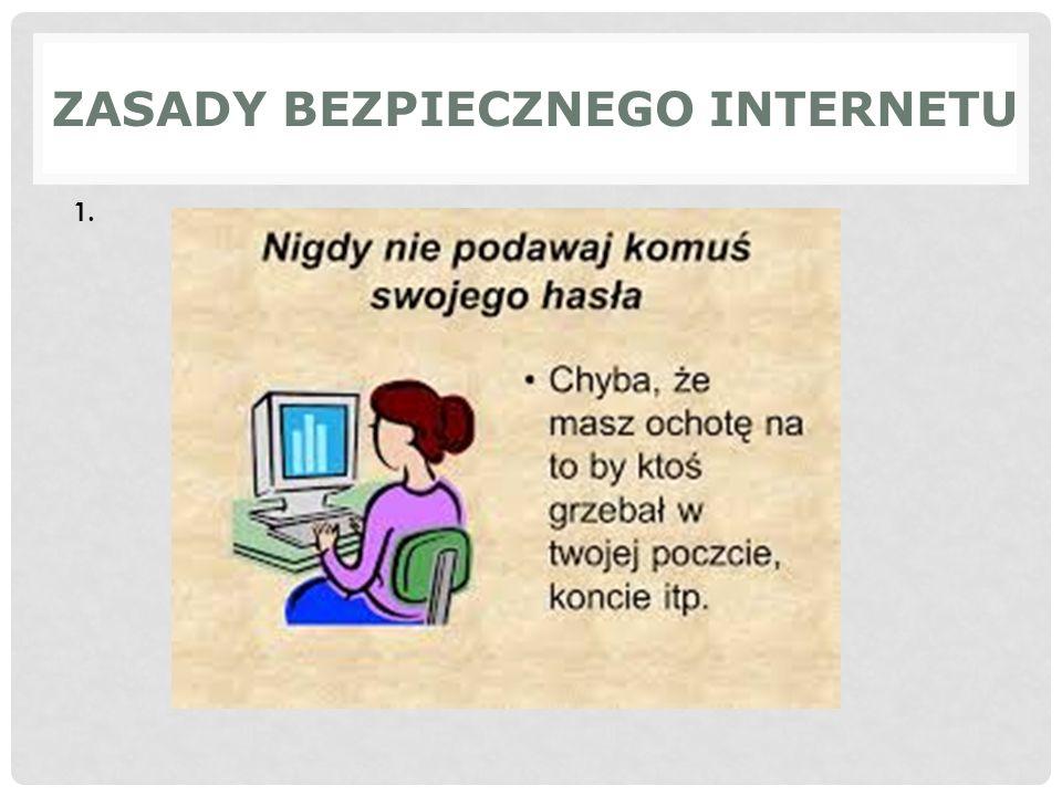 ZASADY BEZPIECZNEGO INTERNETU 1.