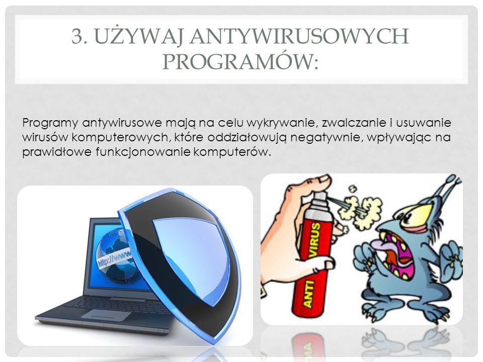 3. UŻYWAJ ANTYWIRUSOWYCH PROGRAMÓW: Programy antywirusowe mają na celu wykrywanie, zwalczanie i usuwanie wirusów komputerowych, które oddziałowują neg
