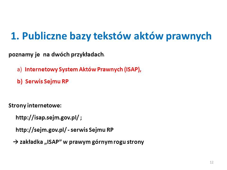 1. Publiczne bazy tekstów aktów prawnych poznamy je na dwóch przykładach : a) Internetowy System Aktów Prawnych (ISAP), b) Serwis Sejmu RP Strony inte