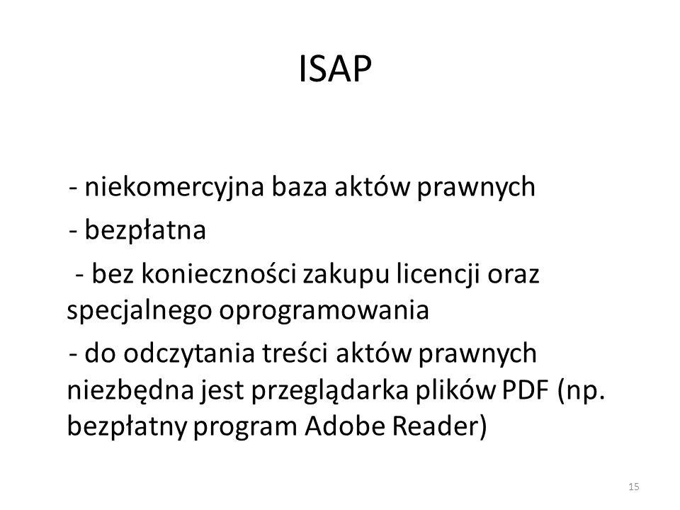 ISAP - niekomercyjna baza aktów prawnych - bezpłatna - bez konieczności zakupu licencji oraz specjalnego oprogramowania - do odczytania treści aktów p