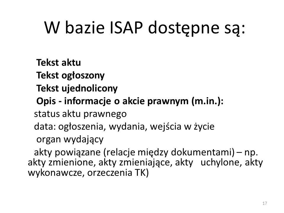 W bazie ISAP dostępne są: Tekst aktu Tekst ogłoszony Tekst ujednolicony Opis - informacje o akcie prawnym (m.in.): status aktu prawnego data: ogłoszen