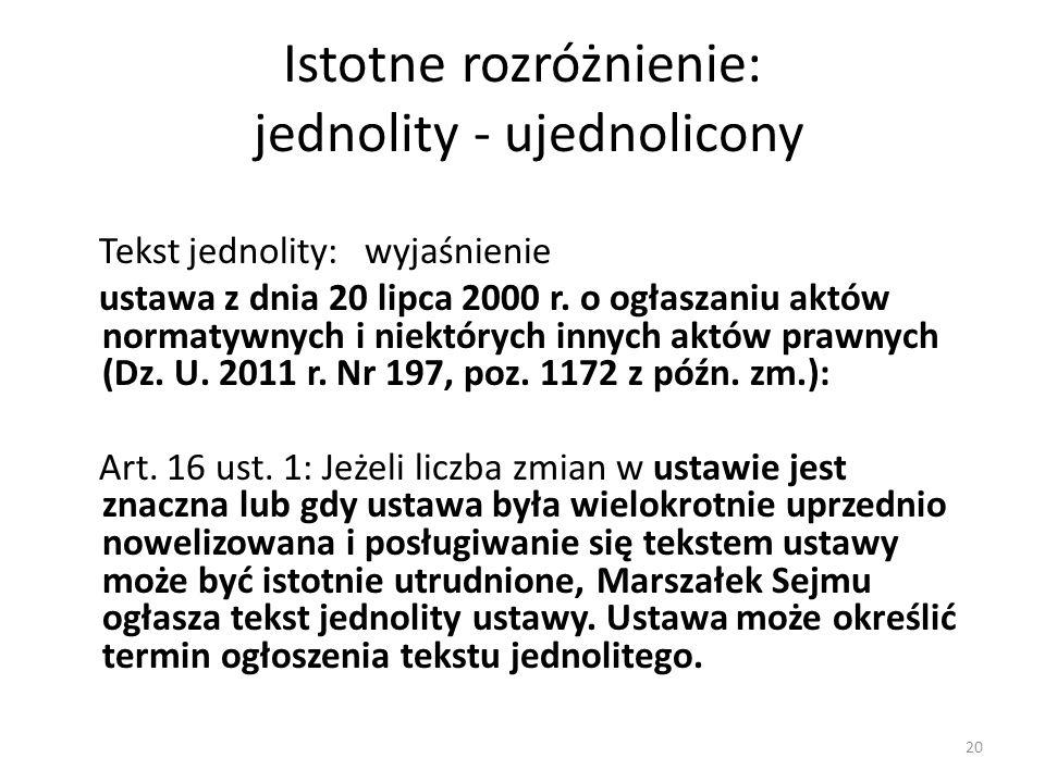 Istotne rozróżnienie: jednolity - ujednolicony Tekst jednolity: wyjaśnienie ustawa z dnia 20 lipca 2000 r. o ogłaszaniu aktów normatywnych i niektóryc