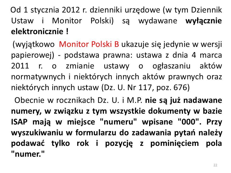 Od 1 stycznia 2012 r. dzienniki urzędowe (w tym Dziennik Ustaw i Monitor Polski) są wydawane wyłącznie elektronicznie ! (wyjątkowo Monitor Polski B uk