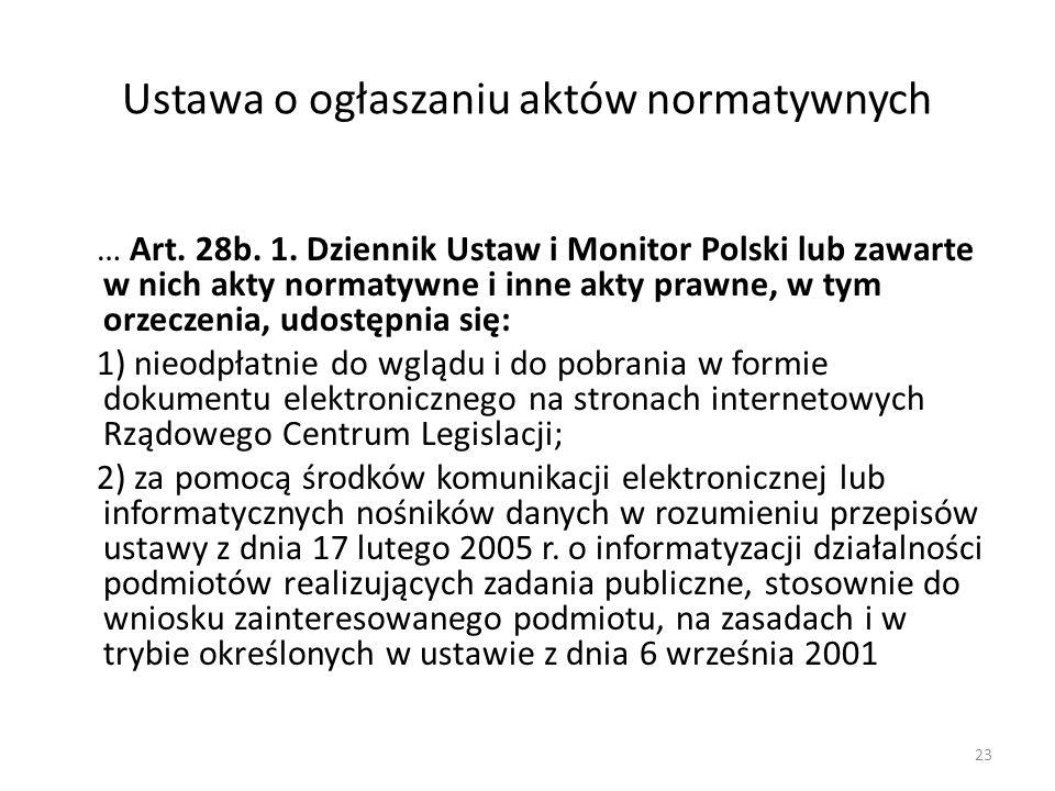 Ustawa o ogłaszaniu aktów normatywnych … Art. 28b. 1. Dziennik Ustaw i Monitor Polski lub zawarte w nich akty normatywne i inne akty prawne, w tym orz