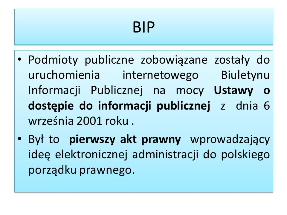 BIP Podmioty publiczne zobowiązane zostały do uruchomienia internetowego Biuletynu Informacji Publicznej na mocy Ustawy o dostępie do informacji publi
