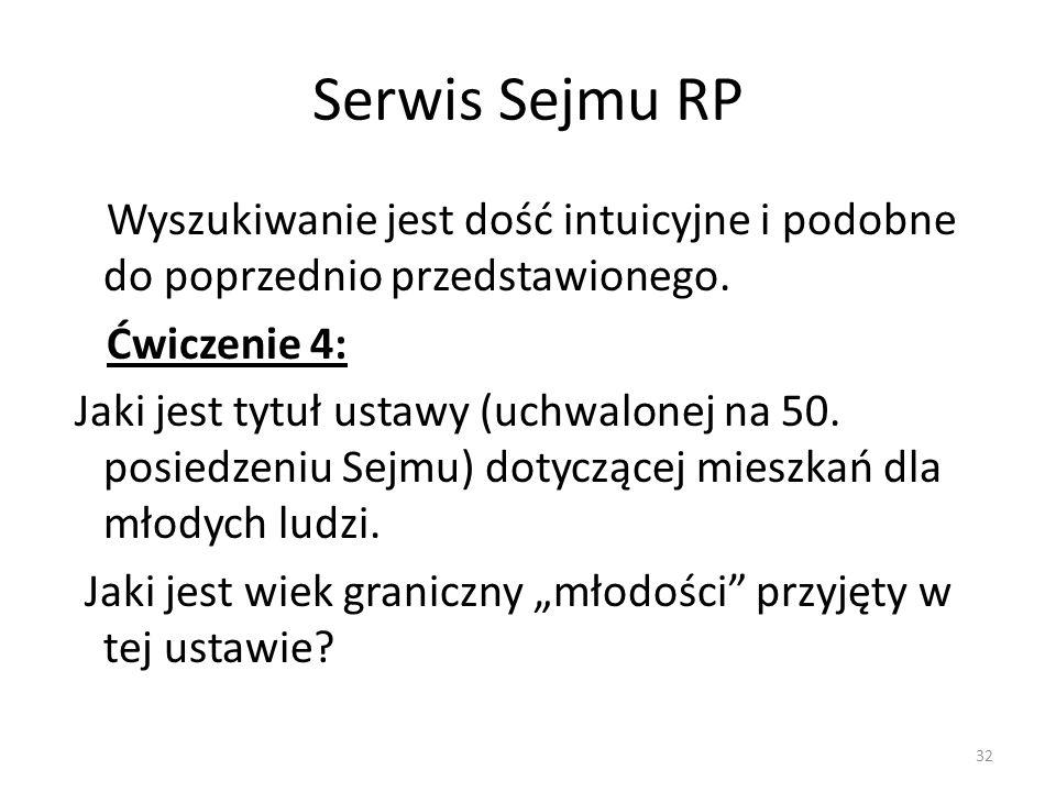 Serwis Sejmu RP Wyszukiwanie jest dość intuicyjne i podobne do poprzednio przedstawionego. Ćwiczenie 4: Jaki jest tytuł ustawy (uchwalonej na 50. posi