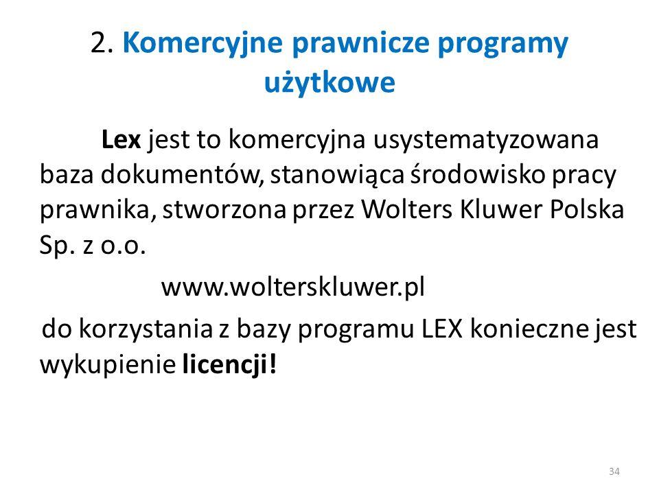 2. Komercyjne prawnicze programy użytkowe Lex jest to komercyjna usystematyzowana baza dokumentów, stanowiąca środowisko pracy prawnika, stworzona prz