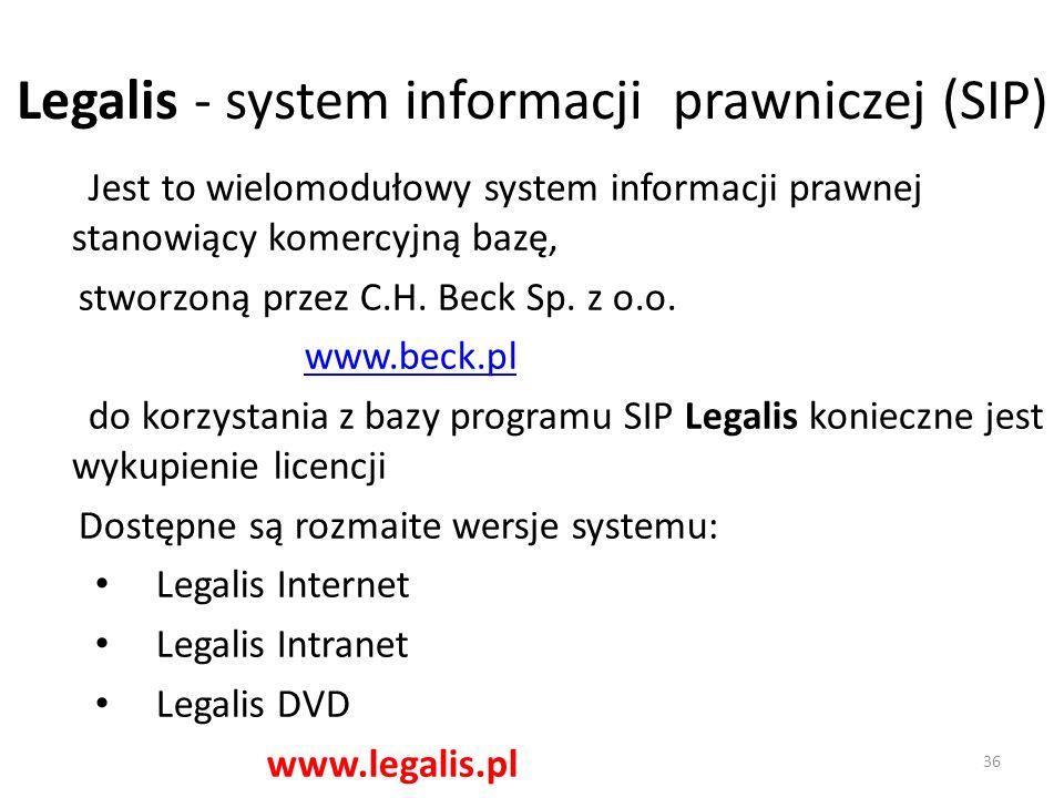 Legalis - system informacji prawniczej (SIP) Jest to wielomodułowy system informacji prawnej stanowiący komercyjną bazę, stworzoną przez C.H. Beck Sp.