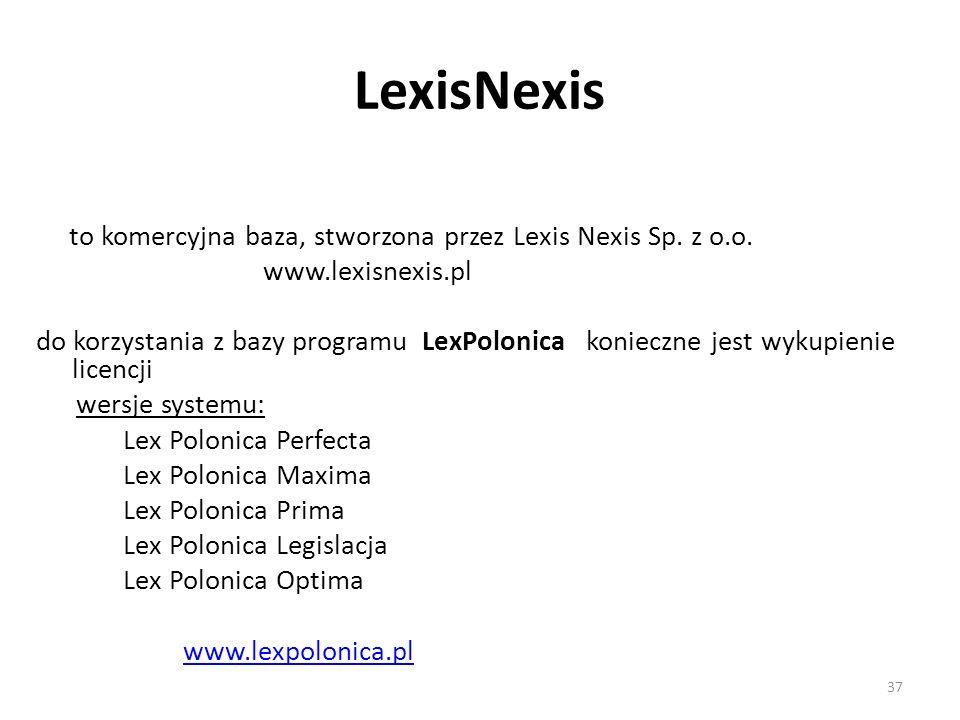 LexisNexis to komercyjna baza, stworzona przez Lexis Nexis Sp. z o.o. www.lexisnexis.pl do korzystania z bazy programu LexPolonica konieczne jest wyku