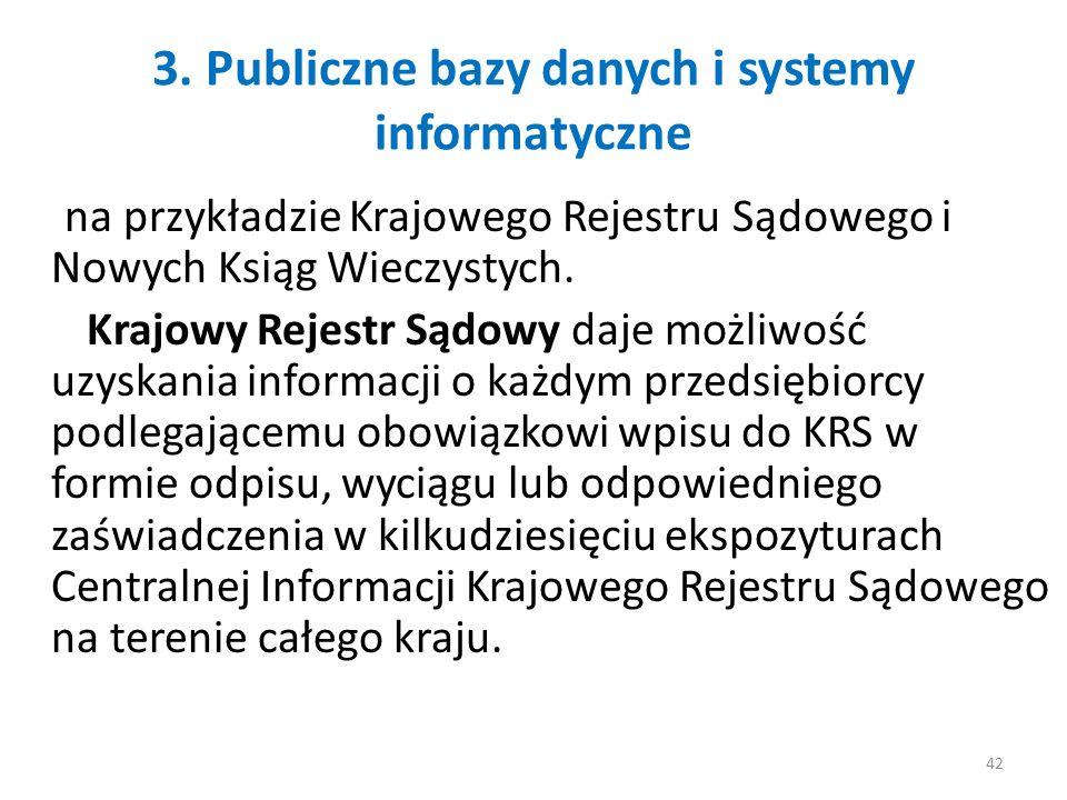 3. Publiczne bazy danych i systemy informatyczne na przykładzie Krajowego Rejestru Sądowego i Nowych Ksiąg Wieczystych. Krajowy Rejestr Sądowy daje mo