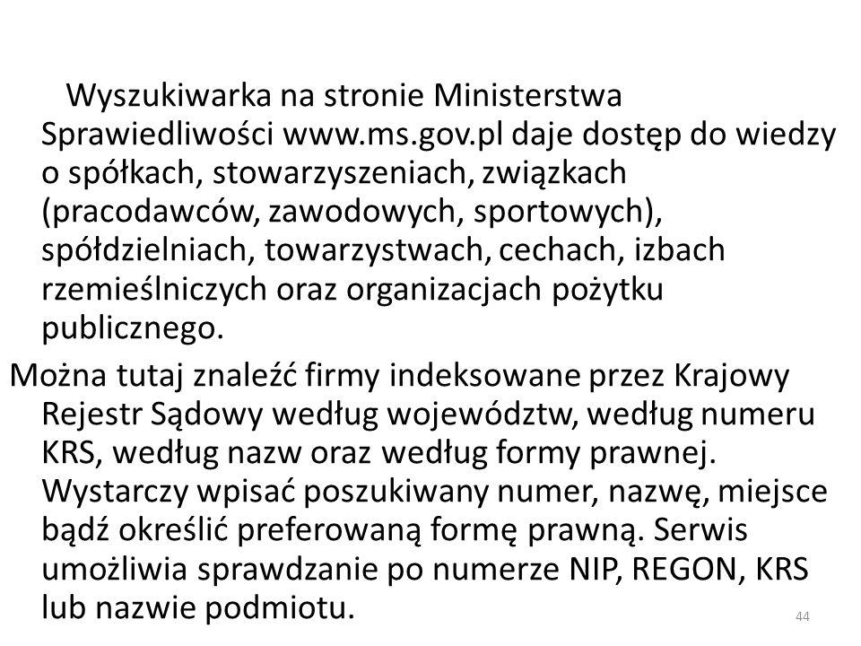 44 Wyszukiwarka na stronie Ministerstwa Sprawiedliwości www.ms.gov.pl daje dostęp do wiedzy o spółkach, stowarzyszeniach, związkach (pracodawców, zawo