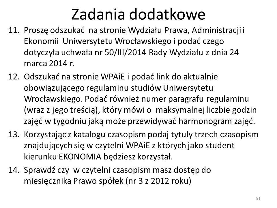 Zadania dodatkowe 11.Proszę odszukać na stronie Wydziału Prawa, Administracji i Ekonomii Uniwersytetu Wrocławskiego i podać czego dotyczyła uchwała nr