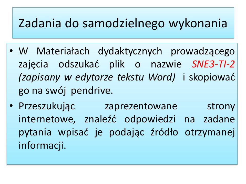 Zadania do samodzielnego wykonania W Materiałach dydaktycznych prowadzącego zajęcia odszukać plik o nazwie SNE3-TI-2 (zapisany w edytorze tekstu Word)