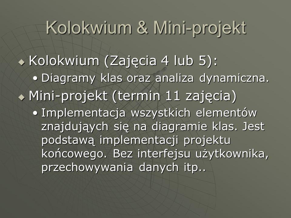 Kolokwium & Mini-projekt  Kolokwium (Zajęcia 4 lub 5): Diagramy klas oraz analiza dynamiczna.Diagramy klas oraz analiza dynamiczna.