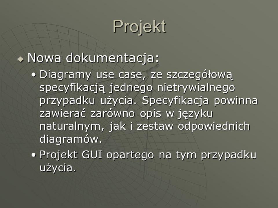 Projekt  Nowa dokumentacja: Diagramy use case, ze szczegółową specyfikacją jednego nietrywialnego przypadku użycia.