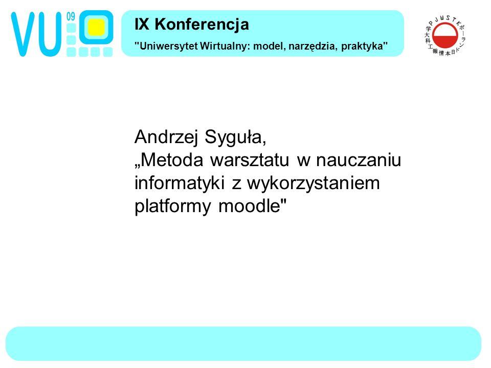 """IX Konferencja Uniwersytet Wirtualny: model, narzędzia, praktyka Andrzej Syguła, """"Metoda warsztatu w nauczaniu informatyki z wykorzystaniem platformy moodle"""