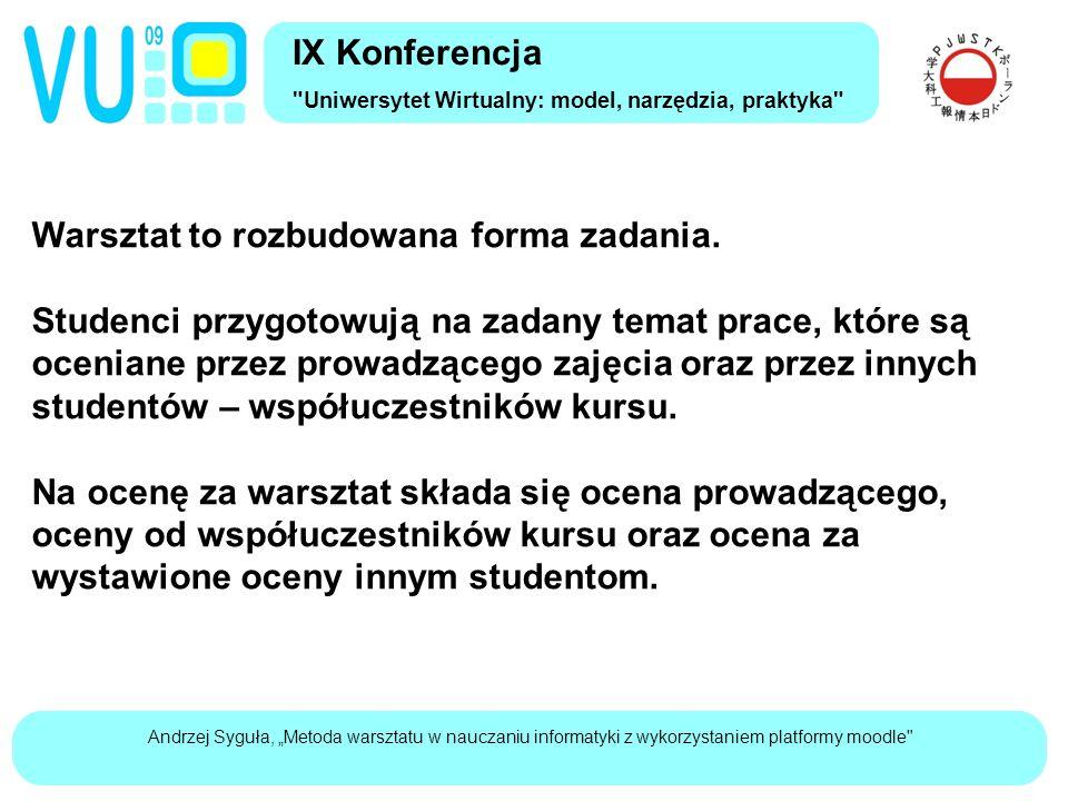 """Andrzej Syguła, """"Metoda warsztatu w nauczaniu informatyki z wykorzystaniem platformy moodle IX Konferencja Uniwersytet Wirtualny: model, narzędzia, praktyka Uniwersalny schemat warsztatów"""
