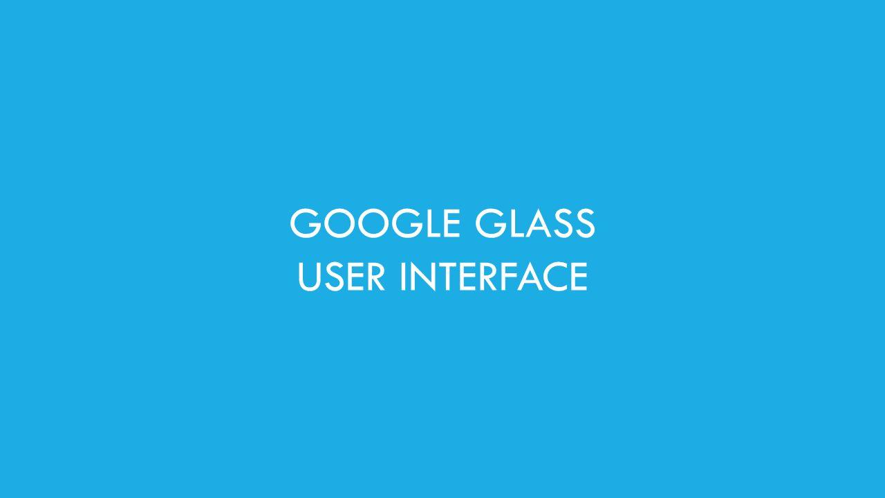 GOOGLE GLASS USER INTERFACE