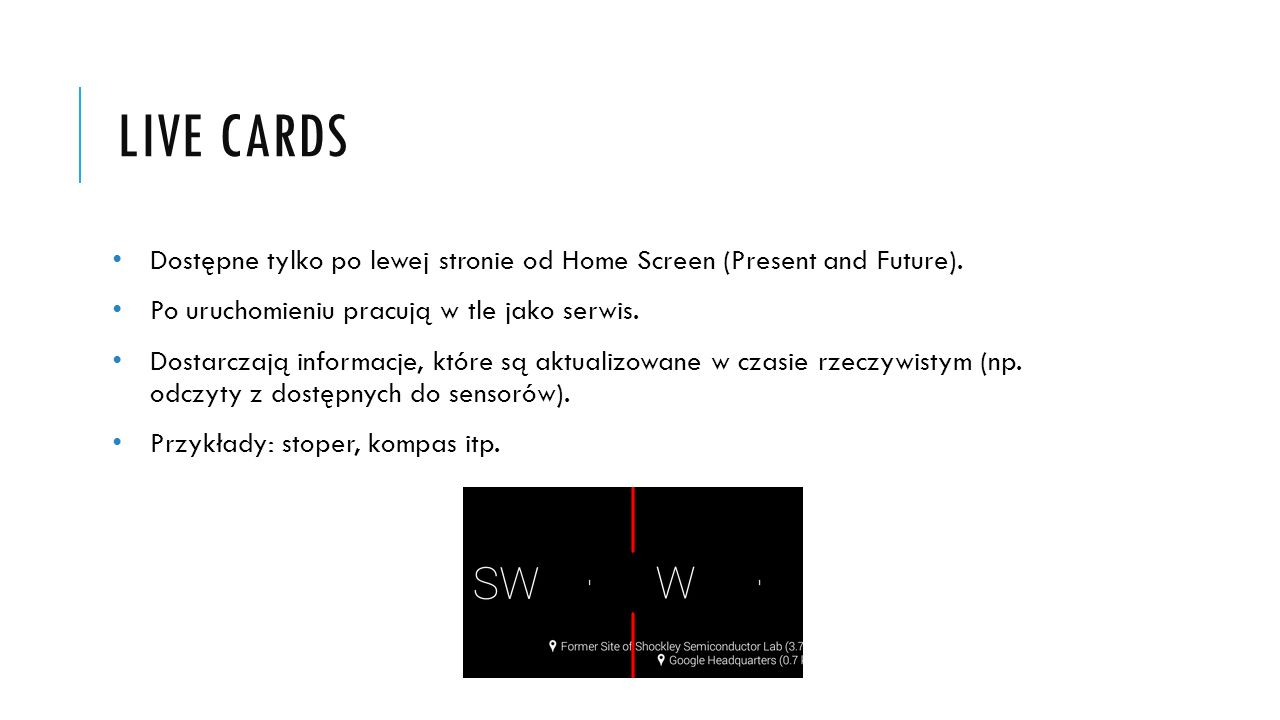 LIVE CARDS Dostępne tylko po lewej stronie od Home Screen (Present and Future). Po uruchomieniu pracują w tle jako serwis. Dostarczają informacje, któ