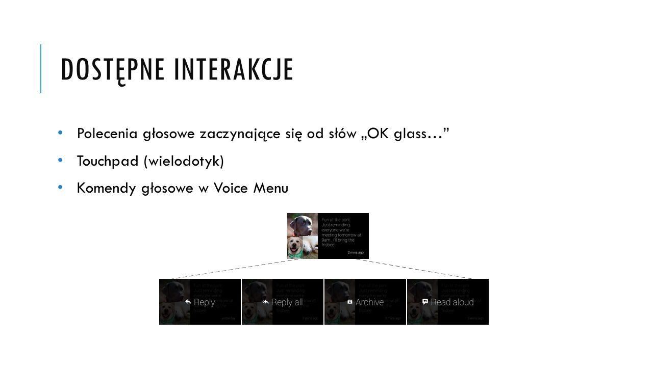 """DOSTĘPNE INTERAKCJE Polecenia głosowe zaczynające się od słów """"OK glass…"""" Touchpad (wielodotyk) Komendy głosowe w Voice Menu"""