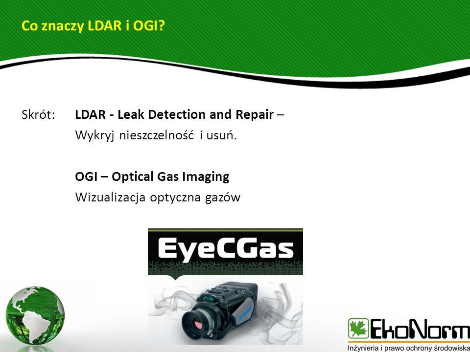 Co znaczy LDAR i OGI? Skrót: LDAR - Leak Detection and Repair – Wykryj nieszczelność i usuń. OGI – Optical Gas Imaging Wizualizacja optyczna gazów