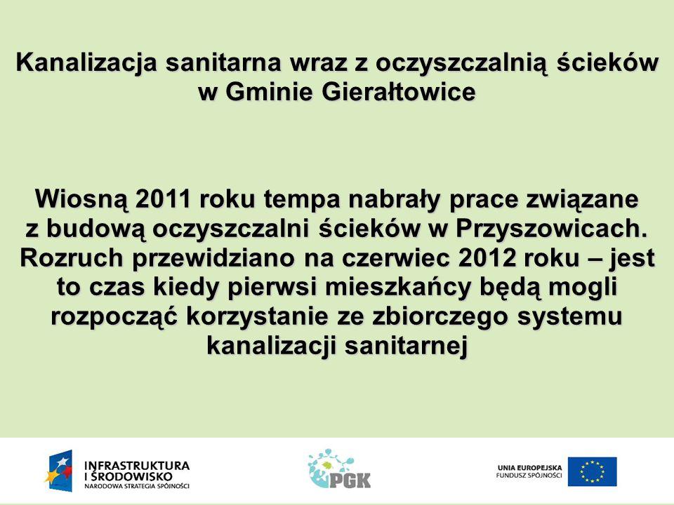 Wiosną 2011 roku tempa nabrały prace związane z budową oczyszczalni ścieków w Przyszowicach. Rozruch przewidziano na czerwiec 2012 roku – jest to czas